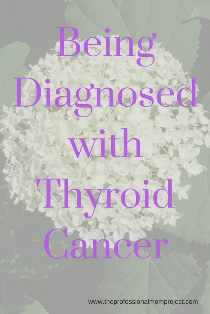 Being Diagnosed with Thyroid Cancer - my story from The Professional Mom Project