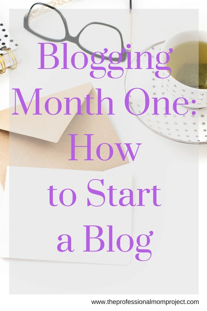 Blogging Month One: How to Start a Blog - tips from The Professional Mom Project