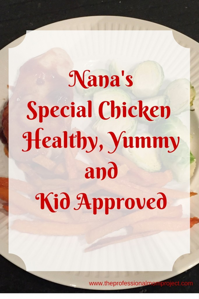 Nana's Special Chicken Recipe from www.theprofessionalmomproject.com. Healthy, quick and kid approved!