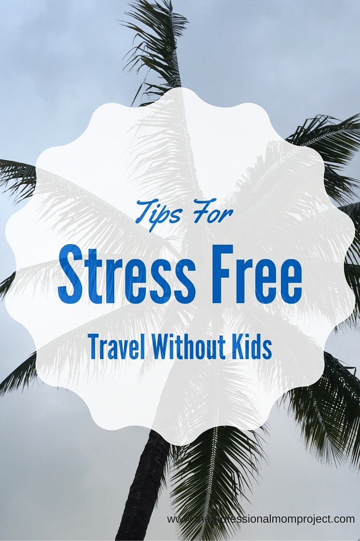 Tips for Stress Free Travel without Kids