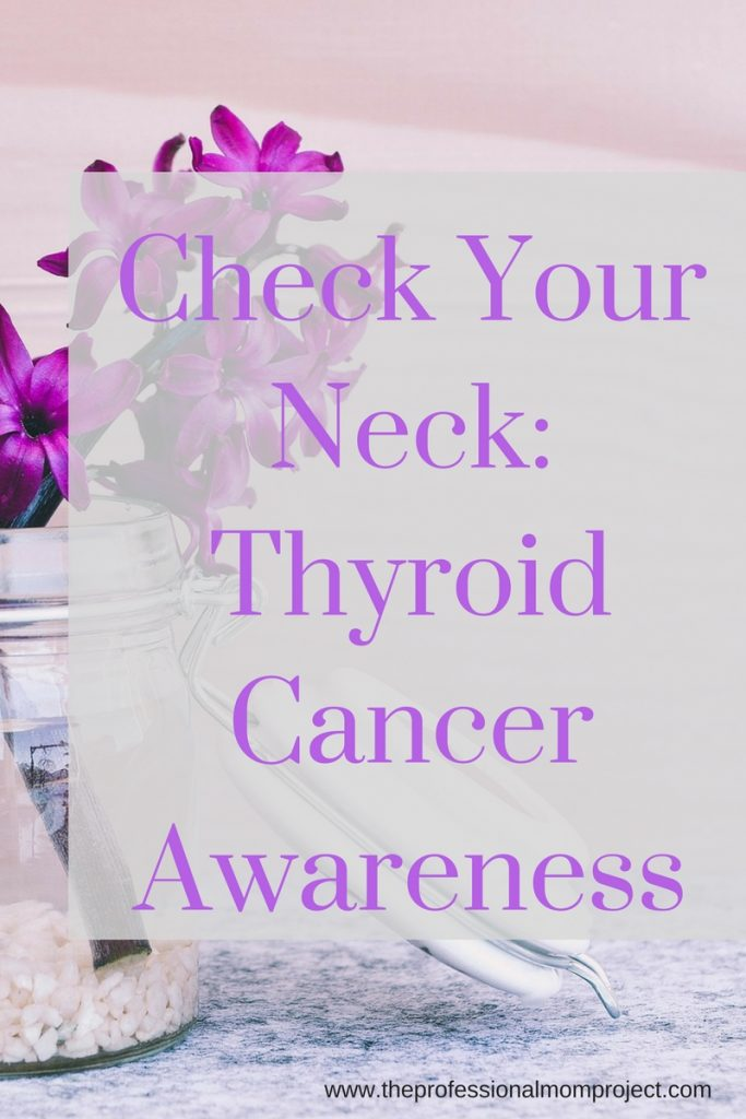 Check your Neck! It's thyroid cancer awareness month. Learn more in this post from The Professional Mom Project