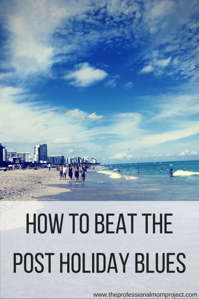 How to beat the post holiday blues