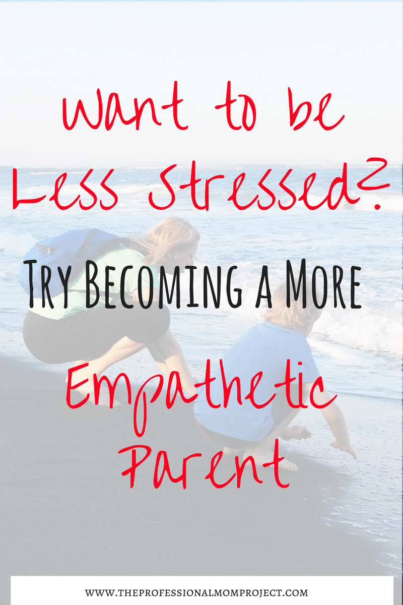 Want to be Less Stressed? Try Becoming a More Empathetic Parent