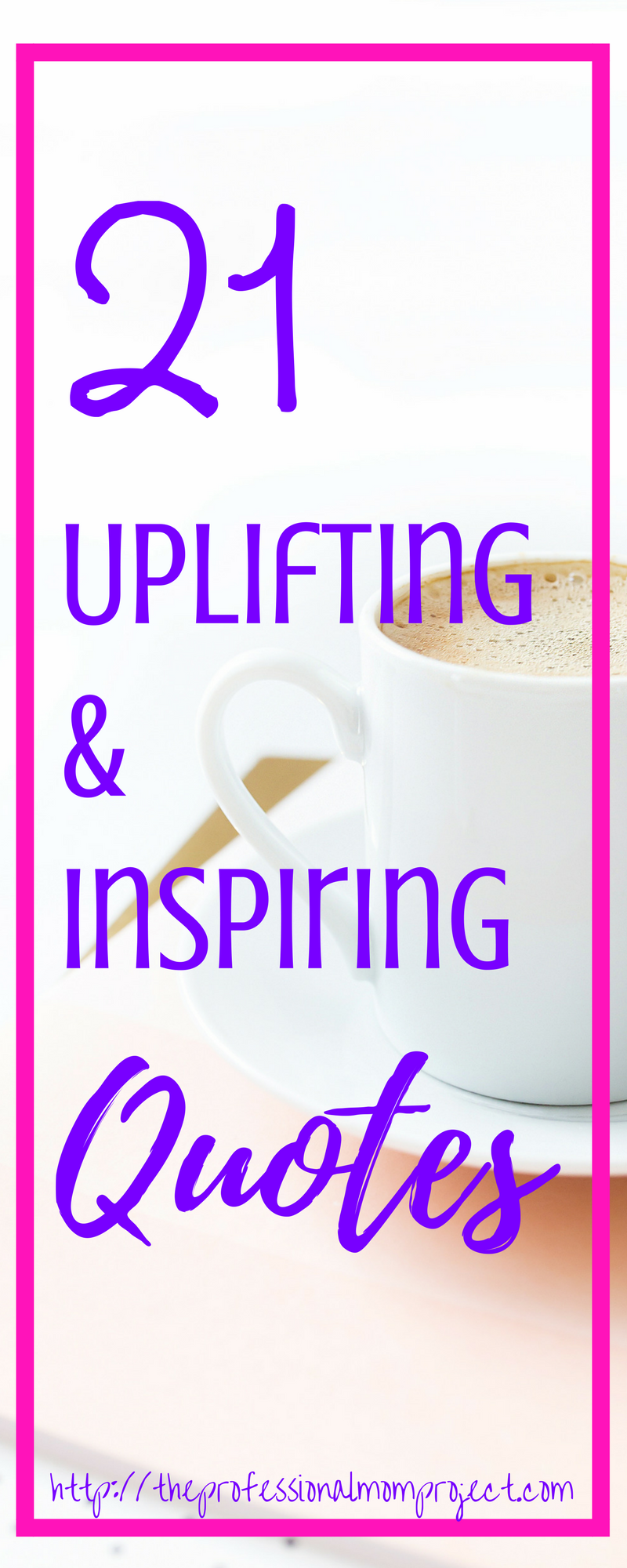 Uplifting Quotes 21 Uplifting Quotes To Improve Your Day  The Professional Mom Project